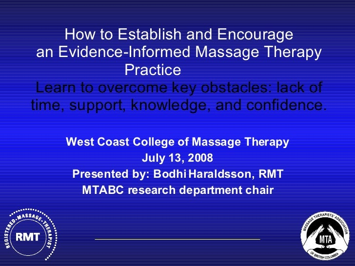 How to Establish and Encourage an Evidence-Informed Massage Therapy Practice  Learn to   overcome key obstacles: lack of t...
