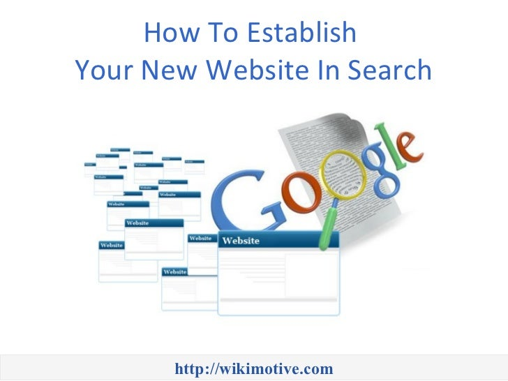 How To EstablishYour New Website In Search       http://wikimotive.com