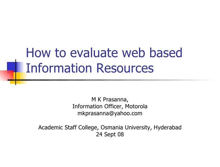 How to evaluate web based Information Resources M K Prasanna, Information Officer, Motorola [email_address] Academic Staff...