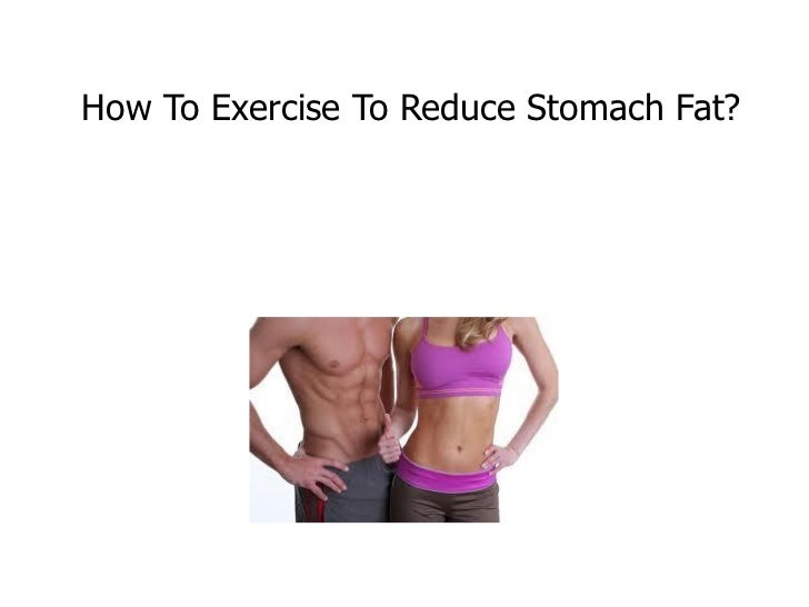 How To Exercise To Reduce Stomach Fat?