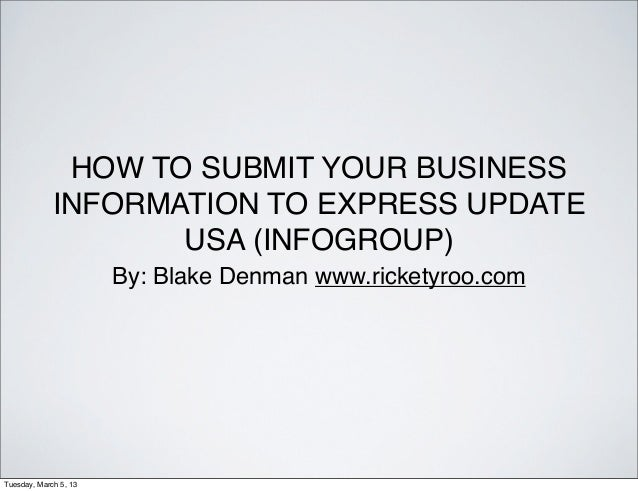HOW TO SUBMIT YOUR BUSINESS             INFORMATION TO EXPRESS UPDATE                    USA (INFOGROUP)                  ...