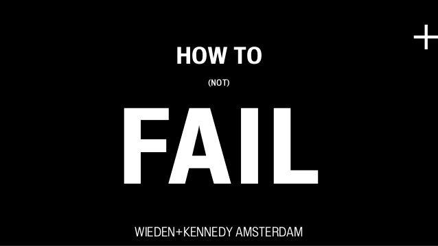 HOW TO                           +          (NOT)FAILWIEDEN+KENNEDY AMSTERDAM