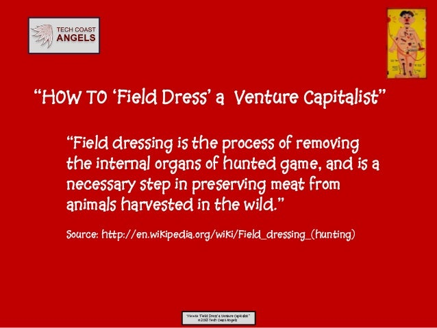 """HOW TO 'Field Dress' a Venture Capitalist""   ""Field dressing is the process of removing   the internal organs of hunted g..."