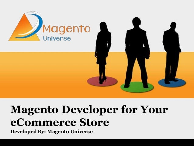 Magento Developer for Your eCommerce Store Developed By: Magento Universe