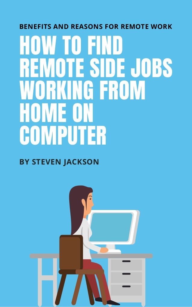 HOW TO FIND REMOTE SIDE JOBS WORKING FROM HOME ON COMPUTER BY STEVEN JACKSON BENEFITS AND REASONS FOR REMOTE WORK