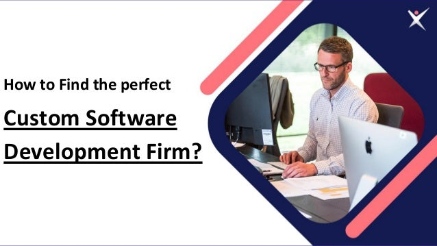 How to Find the perfect Custom Software Development Firm?