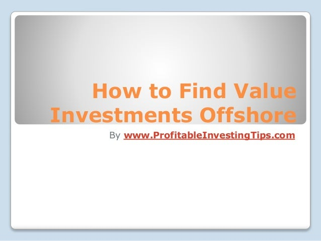 How to Find Value Investments Offshore By www.ProfitableInvestingTips.com