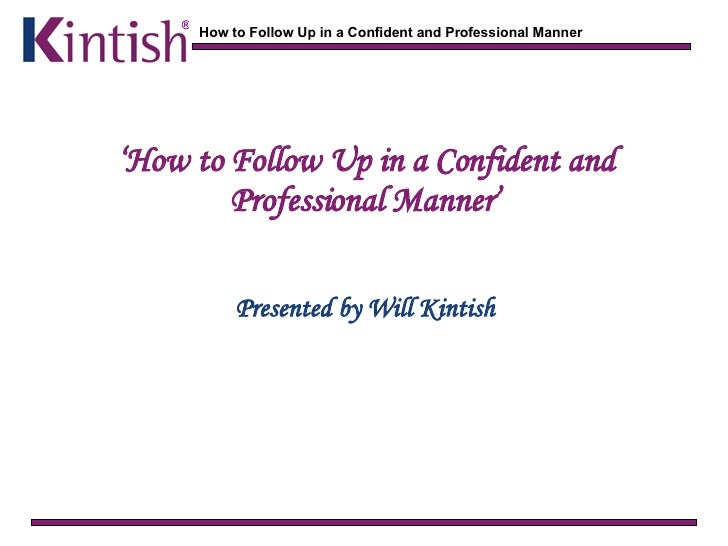 ' How to Follow Up in a Confident and Professional Manner' Presented by Will Kintish