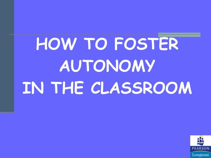 HOW TO FOSTER AUTONOMY IN THE CLASSROOM