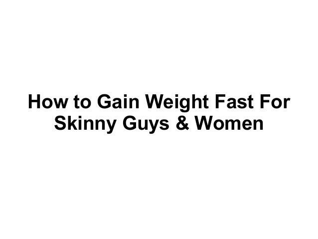 How to Gain Weight Fast For Skinny Guys & Women