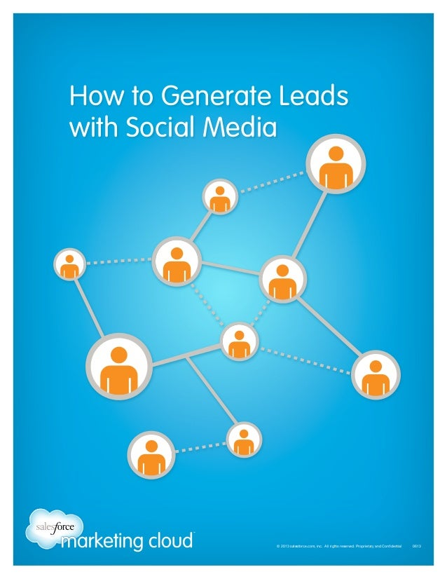 How to Generate Leads with Social Media  © 2013 salesforce.com, inc. All rights reserved. Proprietary and Confidential ...