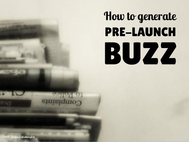 How to generate  PRE-LAUNCH  BUZZ  Credit: Binuri Ranasinghe