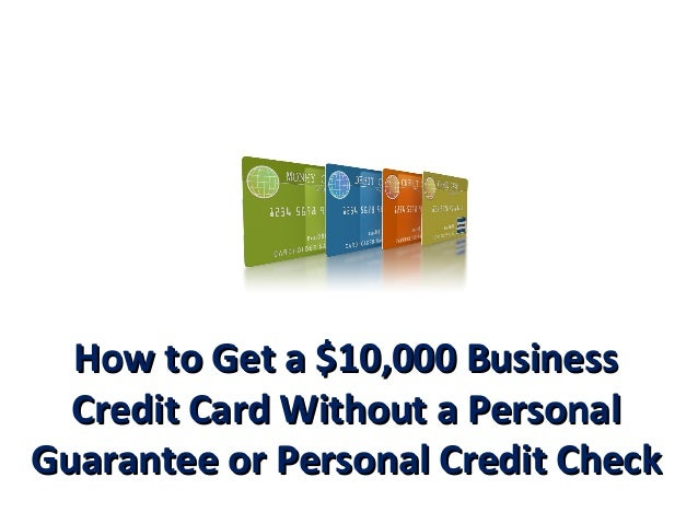 How to get a 10000 business credit card with no personal guarantee how to get a 10000 businesshow to get a 10000 business credit card without a personalcredit reheart Images