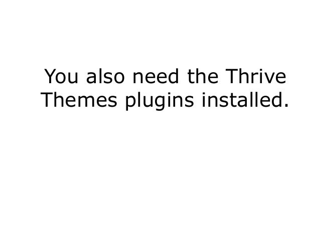 You also need the Thrive Themes plugins installed.