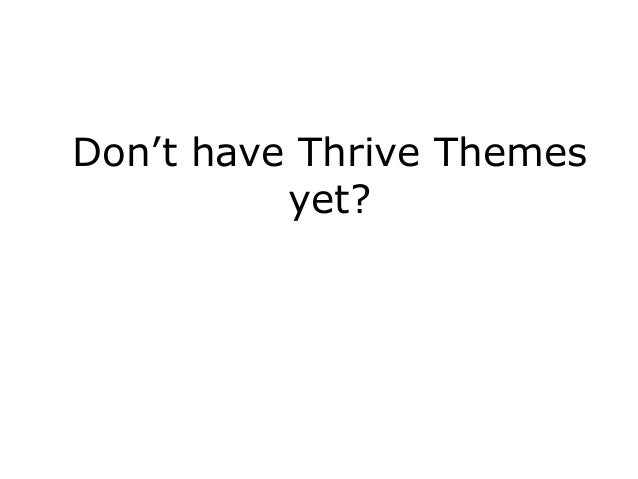 Don't have Thrive Themes yet?