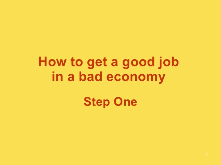 How to get a good job  in a bad economy  Step One