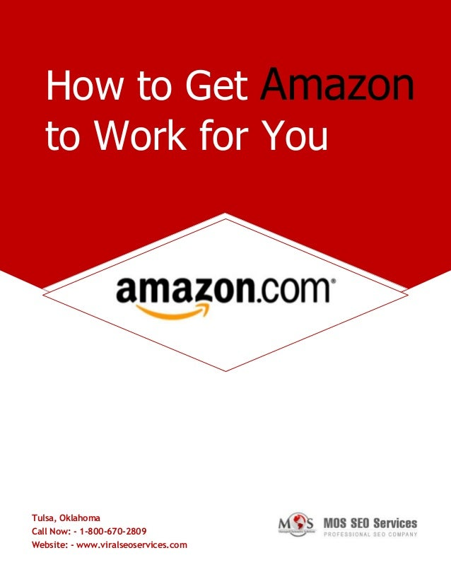 Tulsa, Oklahoma Call Now: - 1-800-670-2809 Website: - www.viralseoservices.com How to Get Amazon to Work for You