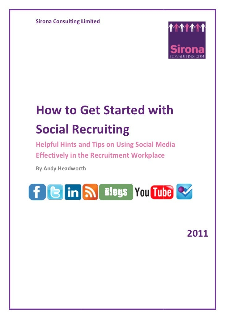 How to Get Started with Social Recruiting: Helpful Hints and Tips on Using Social Media Effectively in the Recruitment Wor...