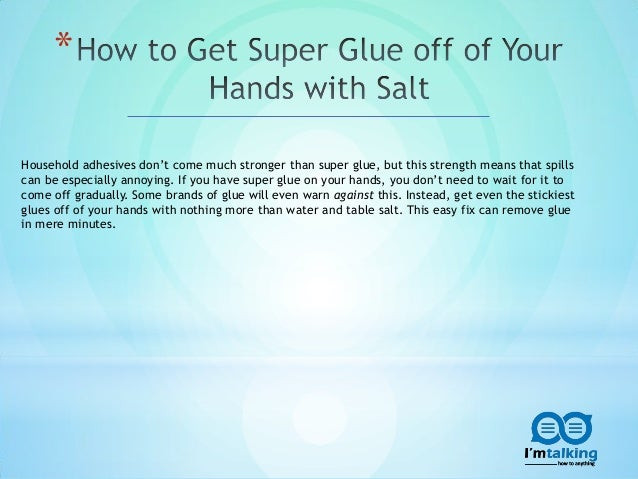 How To Get Super Glue Off Of Your Hands With Salt