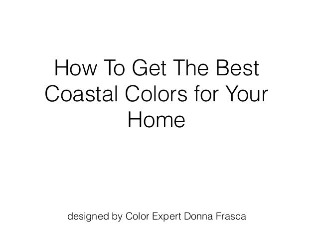 How To Get The Best Coastal Colors for Your Home designed by Color Expert Donna Frasca