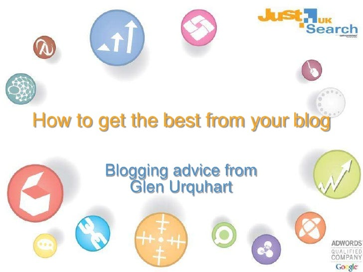 How to get the best from your blog<br />Blogging advice from <br />Glen Urquhart<br />