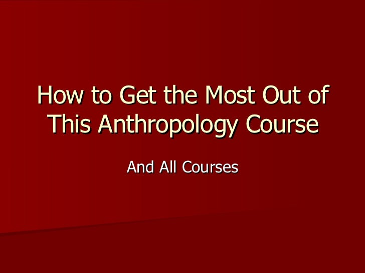 How to Get the Most Out of This Anthropology Course And All Courses