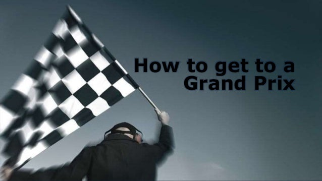 How to get to a Grand Prix