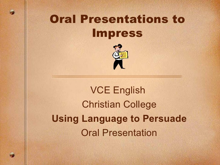 Oral Presentations to Impress VCE English  Christian College Using Language to Persuade Oral Presentation
