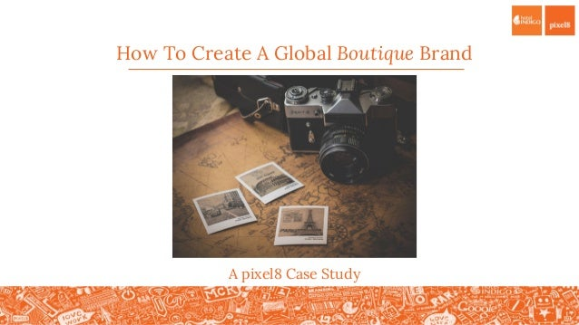How To Create A Global Boutique Brand A pixel8 Case Study