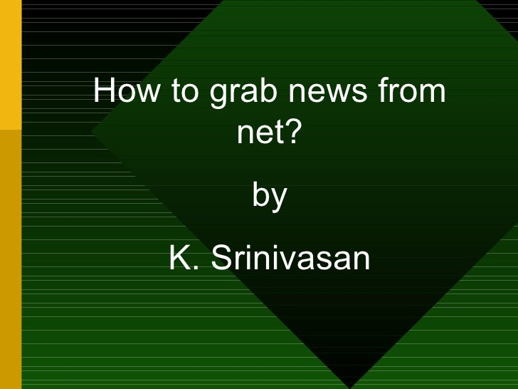 How to grab news from net? by K. Srinivasan