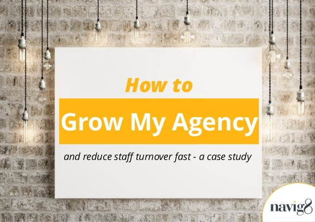Grow My Agency and reduce staff turnover fast - a case study How to