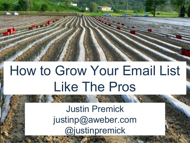 How to Grow Your Email List       Like The Pros          Justin Premick      justinp@aweber.com         @justinpremick    ...