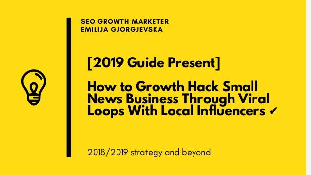 [2019 Guide Present] How to Growth Hack Small News Business Through Viral Loops With Local Influencers ✔ SEO GROWTH MARKET...