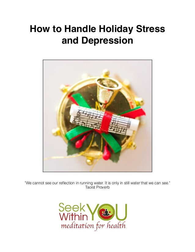"""! !  !  How to Handle Holiday Stress and Depression !  """"We cannot see our reflection in running water. It is only in still ..."""