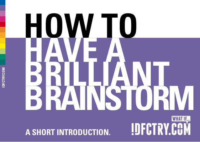how to have a Brilliant Brainstorm A short introDUCTION. IDFCTRY.COM
