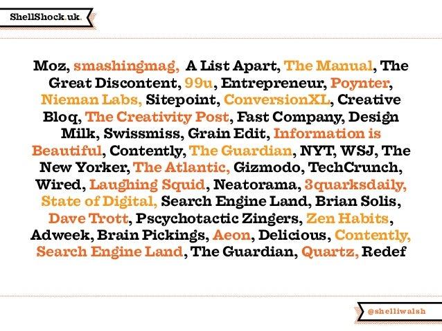 ShellShock.uk. @shelliwalsh Moz, smashingmag, A List Apart, The Manual, The Great Discontent, 99u, Entrepreneur, Poynter, ...