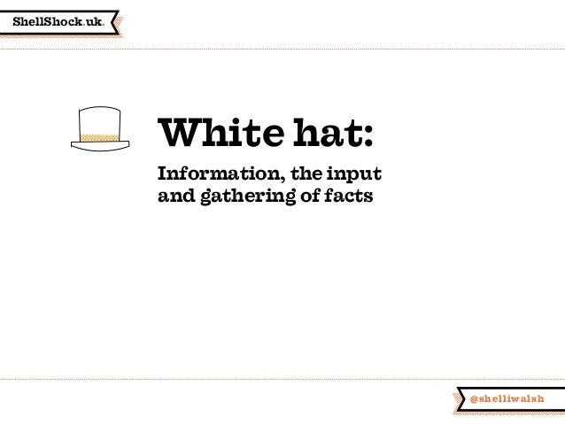 ShellShock.uk. @shelliwalsh White hat: Information, the input and gathering of facts