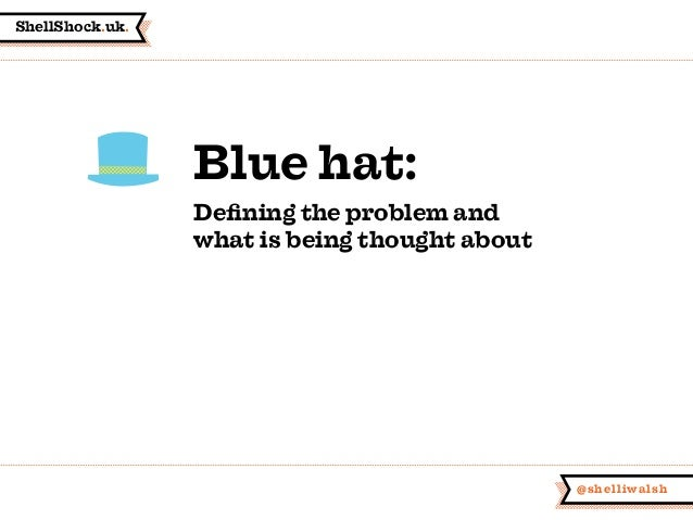 ShellShock.uk. @shelliwalsh Blue hat: Defining the problem and what is being thought about