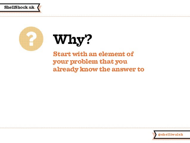 ShellShock.uk. @shelliwalsh Why? Start with an element of your problem that you already know the answer to