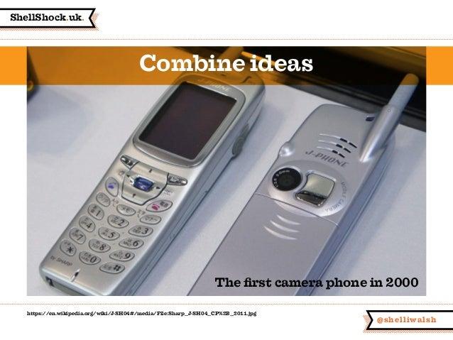 ShellShock.uk. @shelliwalsh Combine ideas The first camera phone in 2000 https://en.wikipedia.org/wiki/J-SH04#/media/File:...