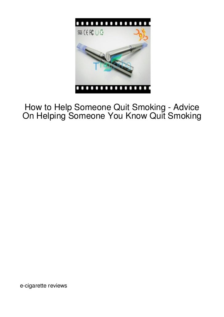 How to Help Someone Quit Smoking - Advice On Helping Someone You Know Quit Smokinge-cigarette reviews