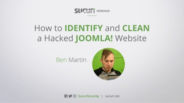 HOW TO IDENTIFY AND FIX A HACKED JOOMLA WEBSITEWEBINAR Ben Martin| @sucurisecurity #AskSucuri WEBINAR How to Identify and ...