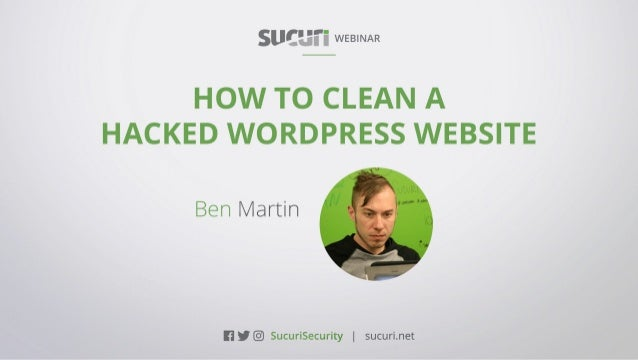 HOW TO IDENTIFY AND FIX A HACKED WORDPRESS WEBSITEWEBINAR Ben Martin| @sucurisecurity #AskSucuri WEBINAR How to Identify a...