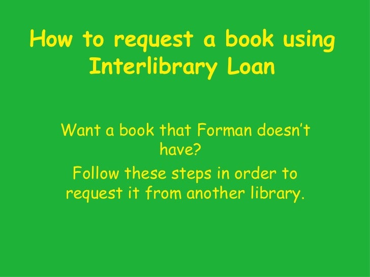 How to request a book using Interlibrary Loan Want a book that Forman doesn't have?  Follow these steps in order to reques...