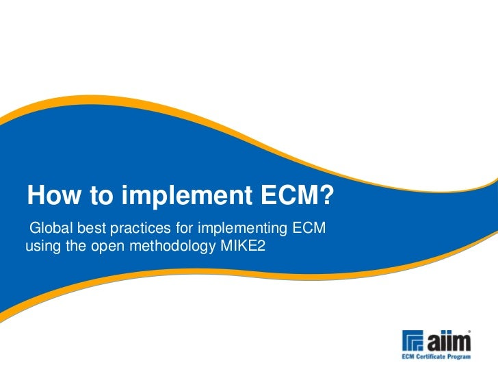 How to implement ECM? Global best practices for implementing ECM using the open methodology MIKE2