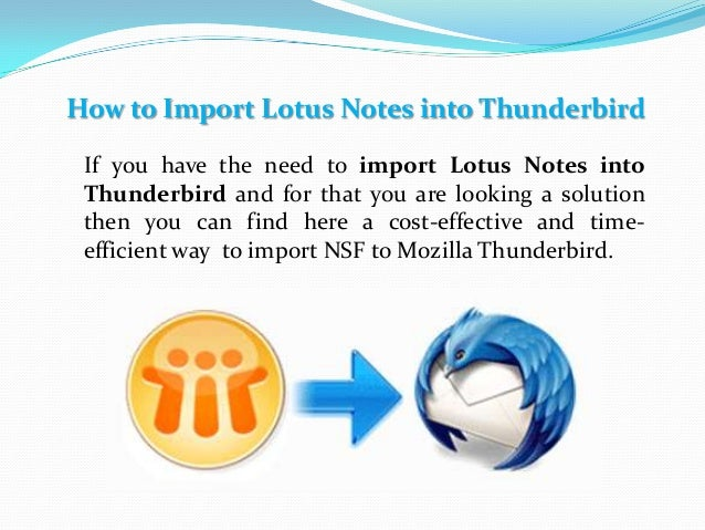 How to Import Lotus Notes into Thunderbird If you have the need to import Lotus Notes into Thunderbird and for that you ar...