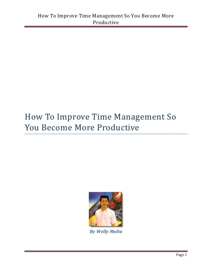 How To Improve Time Management So You Become More                      ProductiveHow To Improve Time Management SoYou Beco...
