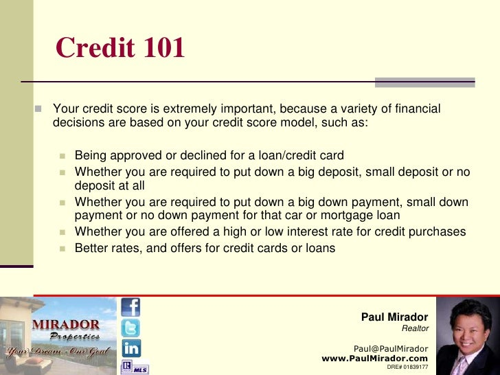 Credit 101<br />Your credit score is extremely important, because a variety of financial decisions are based on your credi...