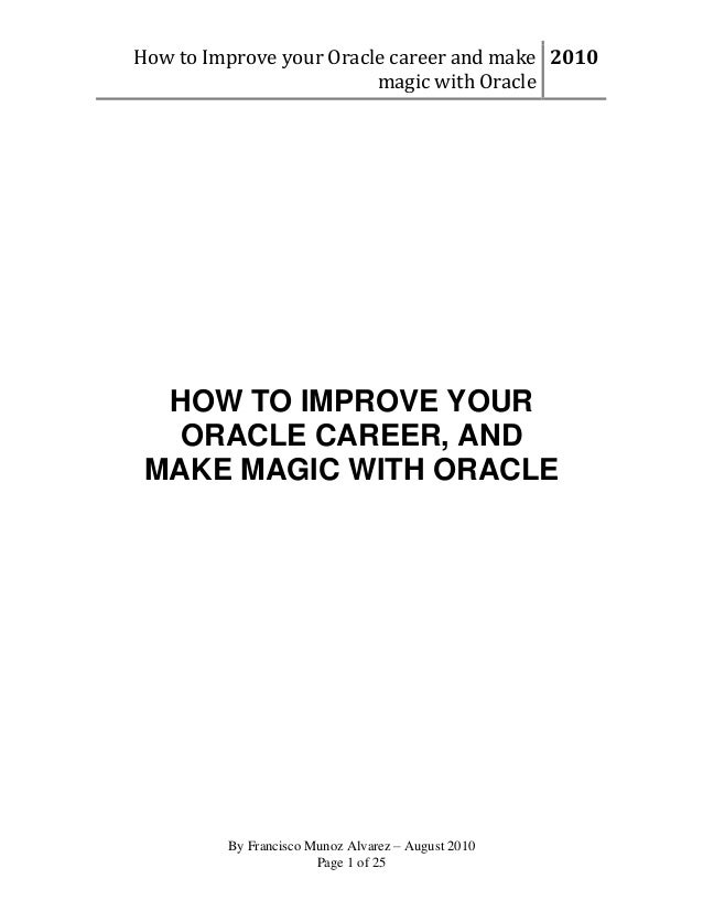 How to Improve your Oracle career and make 2010 magic with Oracle  HOW TO IMPROVE YOUR ORACLE CAREER, AND MAKE MAGIC WITH ...