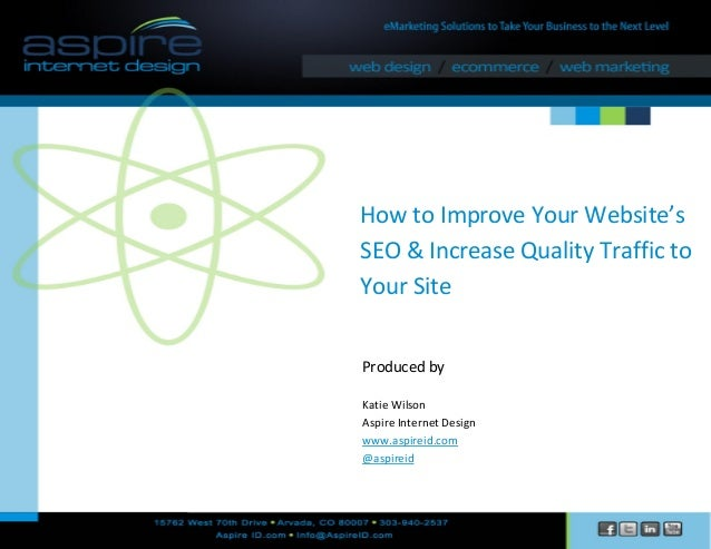 How to Improve Your Website's SEO & Increase Quality Traffic to Your Site Produced by Katie Wilson Aspire Internet Design ...
